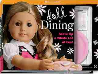 Doll Dining: Serve Up A Whole Lot Of Fun! by American Girl