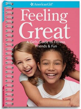 Book Feeling Great: A Gir's Guide To Fitness, Friends & Fun by Alyssa Shaffer