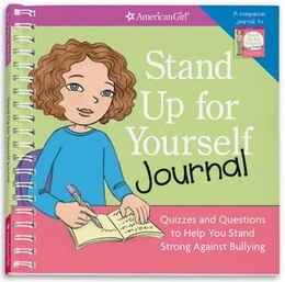 Book Stand Up For Yourself Journal: Quizzes And Questions To Help You Stand Strong Against Bullying by American Girl Editors