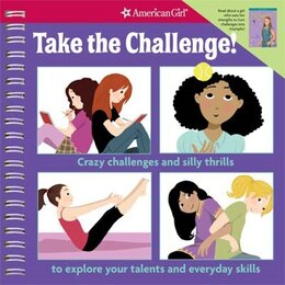 Book Take The Challenge!: Crazy Challenges And Silly Thrills To Explore Your Talents And Everyday Skills. by Apryl Lundsten