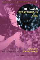 In Heaven Everything Is Fine: The Unsolved Life of Peter Ivers and the Lost History of New Wave…