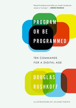 Book Program or Be Programmed: Ten Commands for a Digital Age by Douglas Rushkoff