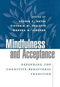 Mindfulness and Acceptance: Expanding the Cognitive-Behavioral Tradition de Steven C. Hayes