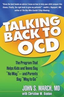 Talking Back to OCD: The Program That Helps Kids and Teens Say No Way - and Parents Say Way to Go