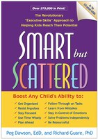 Smart but Scattered: The Revolutionary Executive Skills Approach to Helping Kids Reach Their…