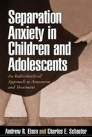 Separation Anxiety in Children and Adolescents: An Individualized Approach to Assessment and…
