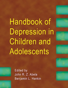 Book Handbook of Depression in Children and Adolescents: Causes, Treatment, and Prevention by John R. Z. Abela