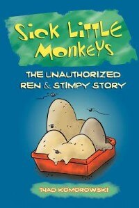 Sick Little Monkeys: The Unauthorized Ren & Stimpy Story de Thad Komorowski