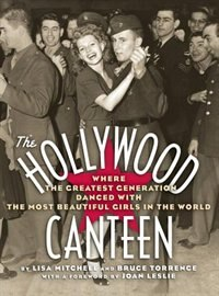 The Hollywood Canteen: Where The Greatest Generation Danced With The Most Beautiful Girls In The…