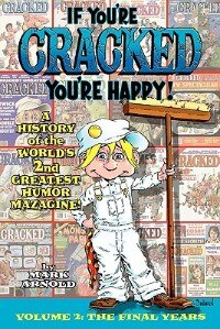 If You're Cracked, You're Happy: The History Of Cracked Mazagine, Part Too by Mark Arnold