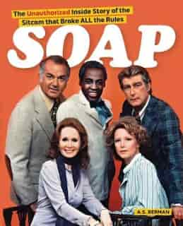 Soap! the Inside Story of the Sitcom That Broke All the Rules de A. S. Berman