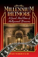 Millennium Biltmore: A Grand Hotel Born of Hollywood Dreams