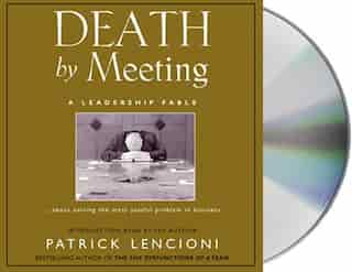 Death by Meeting: A Leadership Fable by Patrick Lencioni
