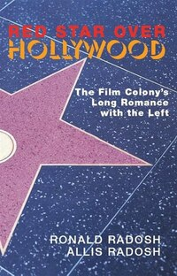 Red Star Over Hollywood: The Film Colony?s Long Romance with the Left