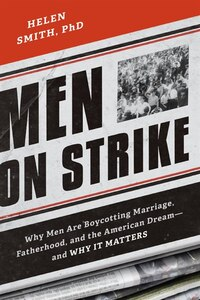 Men on Strike: Why Men Are Boycotting Marriage, Fatherhood, and the American Dream - and Why It…