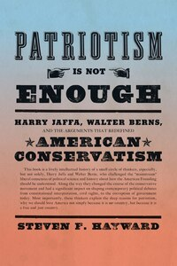 Patriotism Is Not Enough: Harry Jaffa, Walter Berns, and the Arguments that Redefined American…