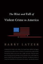 The Rise and Fall of Violent Crime in America