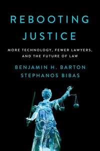 Rebooting Justice: How More Technology Plus Fewer Lawyers Equals More Justice
