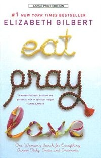Book Eat, Pray, Love: One Woman's Search For Everything Across Italy, India And Indonesia by Elizabeth Gilbert