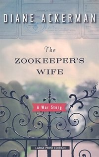 The Zookeeper's Wife: Large Print Edition by Diane Ackerman