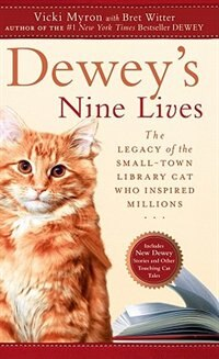 Book Dewey's Nine Lives: The Legacy Of The Small-town Library Cat Who Inspired Millions by Vicki Myron