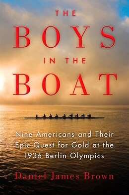 Book The Boys in the Boat: Nine Americans and Their Epic Quest for Gold at the 1936 Berlin by Daniel James Brown
