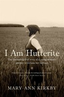 I Am Hutterite: The Fascinating True Story Of A Young Woman's Journey To Reclaim Her Heritage