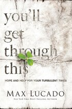 You'll Get Through This: Hope and Help Through Your Turbulent Times