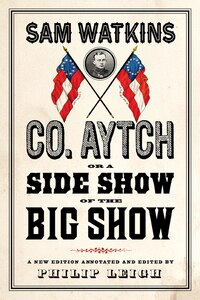 Co. Aytch, Or A Side Show Of The Big Show: A New Edition Introduced And Annotated By Philip Leigh