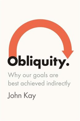 Book Obliquity: Why Our Goals Are Best Achieved Indirectly by John Kay