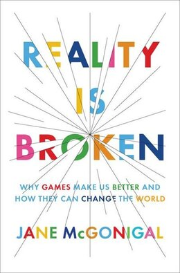 Book Reality Is Broken: Why Games Make Us Better And How They Can Change The World by Jane Mcgonigal