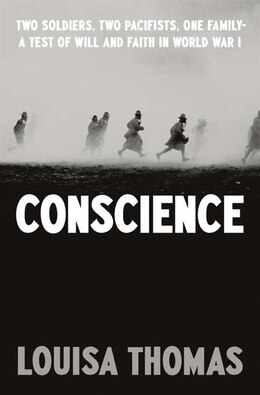 Book Conscience: Two Soldiers, Two Pacifists, One Family--a Test Of Will Andfaith In World War I by Louisa Thomas