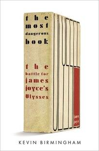The Most Dangerous Book: The Battle For James Joyce?s Ulysses