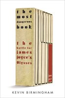 The Most Dangerous Book: The Battle For James Joyce?s Ulysses