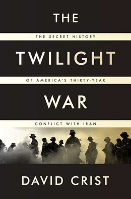 Book The Twilight War: The Secret History of America's Thirty-Year Conflict with Iran by David Crist