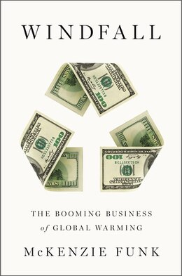Book Windfall: The Booming Business Of Global Warming by Mckenzie Funk