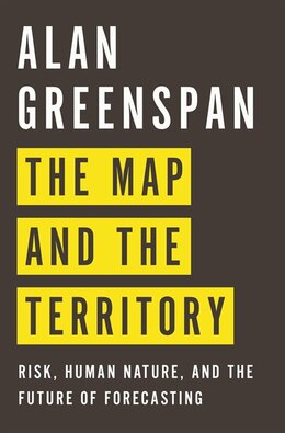 Book The Map And The Territory: Risk, Human Nature, And The Future Of Forecasting by Alan Greenspan