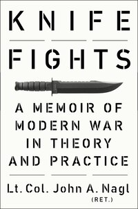 Knife Fights: A Memoir Of Modern War In Theory And Practice