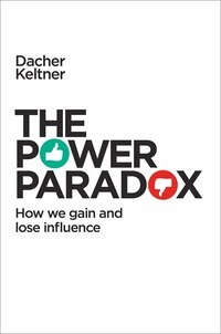 The Power Paradox: How We Gain And Lose Influence