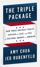 The Triple Package: How Three Unlikely Traits Explain The Rise And Fall Of Cultural Groups In…