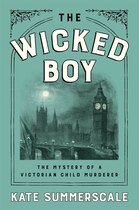 Book The Wicked Boy: The Mystery Of A Victorian Child Murderer by Kate Summerscale