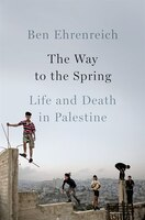 Book The Way To The Spring: Life And Death In Palestine by Ben Ehrenreich
