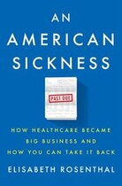 Book An American Sickness: How Healthcare Became Big Business And How You Can Take It Back by Elisabeth Rosenthal