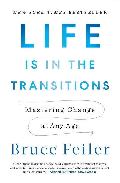 Life Is In The Transitions: Mastering Change At Any Age by Bruce Feiler
