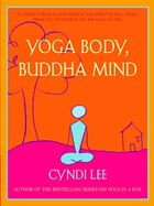 Yoga Body, Buddha Mind: A Complete Manual For Physical And Spiritual Well-being From The Founder Of…