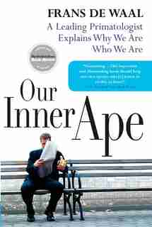 Our Inner Ape: A Leading Primatologist Explains Why We Are Who We Are de Frans De Waal