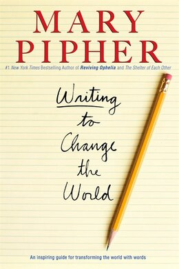 Book Writing To Change The World: An Inspiring Guide For Transforming The World With Words by Mary Pipher