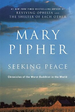 Book Seeking Peace: Chronicles Of The Worst Buddhist In The World by Mary Pipher