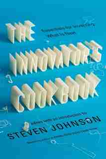 The Innovator's Cookbook: Essentials For Inventing What Is Next by Steven Johnson