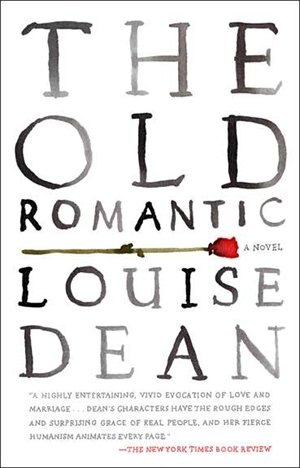The Old Romantic: A Novel by Louise Dean